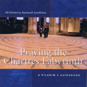 Cover of Praying the Chartres Labyrinth: A Pilgrim's Guidebook by author Jill K H Geoffrion